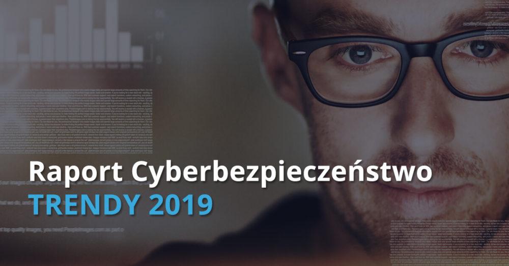 Raport Cyberbezpieczeństwo: Trendy 2019 - czego powinny spodziewać się polskie firmy? 1