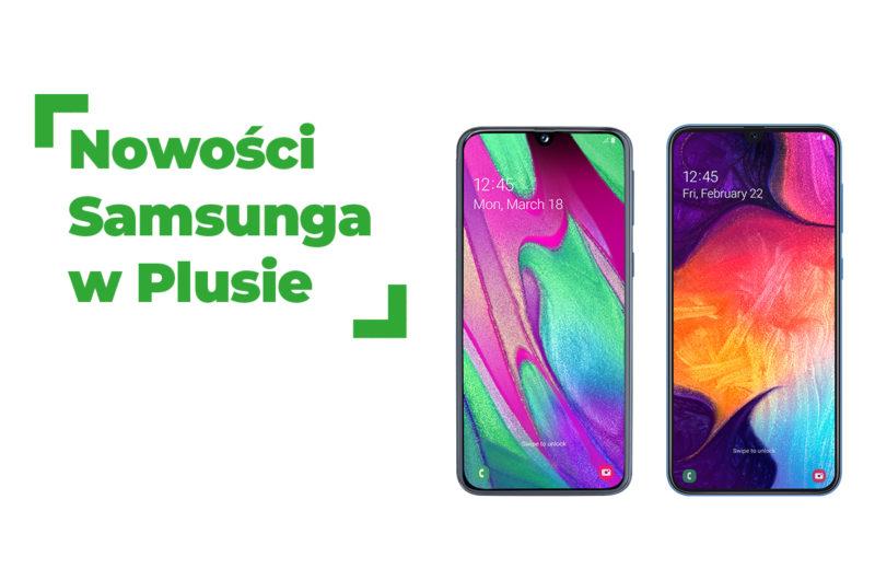 Nowości Samsunga w Plusie - Samsung Galaxy A40 i A50