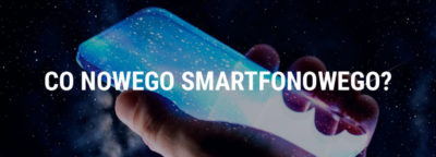 Nowości sprzedażowo smartfonowe od Play