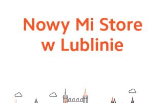Mi Store LublinDziesiąty Mi Store zostanie otwarty w Lublinie
