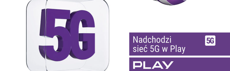 Nadchodzi sieć 5G – przygotuj się z Play i odbierz dwa razy więcej Internetu