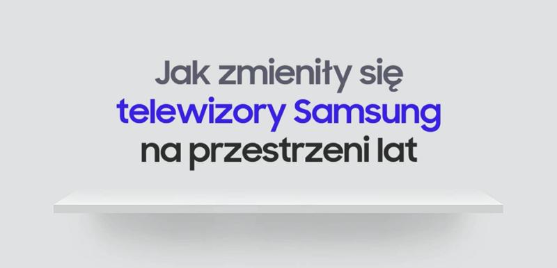 Od Bordeaux do Sero – 14 lat innowacji w telewizorach Samsung