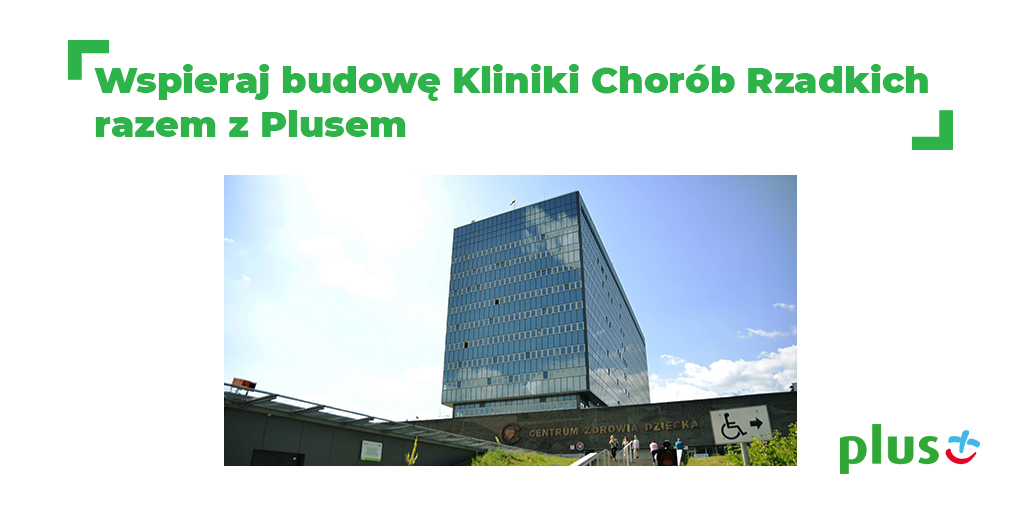 Plus pomaga Fundacji Polsat w budowie jedynej w Polsce Kliniki Chorób Rzadkich
