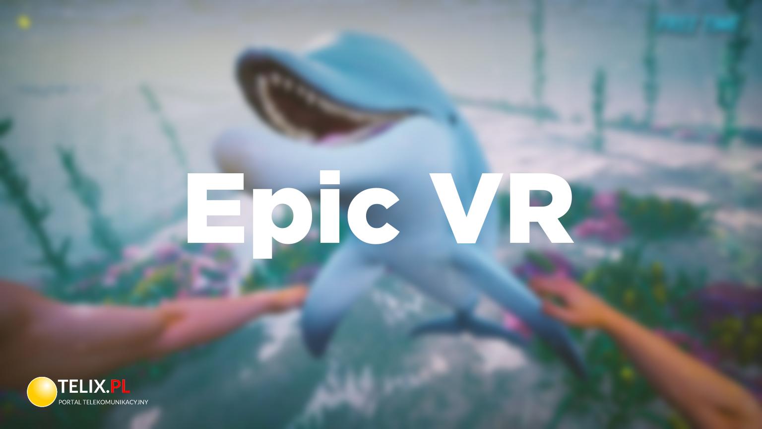 Epic VR przeniesie do VR wybrane produkcje Forestlight Games