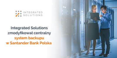 Integrated Solutions z Grupy Orange Polska zmodyfikował centralny system backupu w Santander Bank Polska