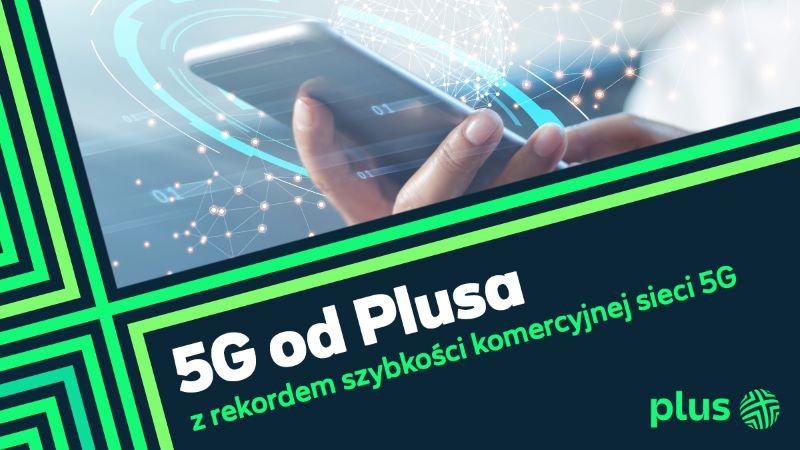 Plus pierwszym operatorem w kraju, który przekroczył szybkość 1 Gb/s w sieci 5G w warunkach komercyjnych